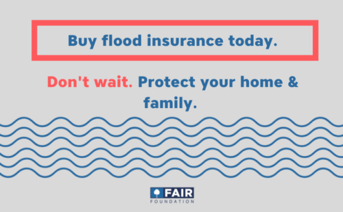 Don't wait. Buy Flood Insurance.